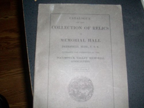 Catalogue of the Collection of Relics in Memorial Hall, Deerfield, Mass., USA