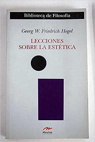 lecciones sobre la estetica lessons on the aesthetics spanish edition