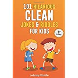 101 Hilarious Clean Jokes & Riddles For Kids: Laugh Out Loud With These Funny and Clean Riddles & Jokes For Children (WITH 30+ PICTURES)! (Funny Jokes For Kids)