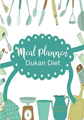 Meal Planner Dukan Diet: 52 Week Food Planner With Grocery Shopping List To Track And Plan Your Meals