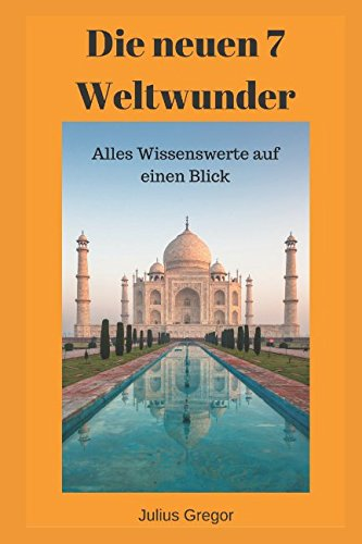 Die neuen 7 Weltwunder: Alles Wissenswerte auf einen Blick