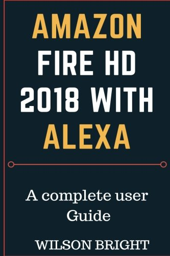 Price comparison product image Amazon Fire  HD 2018  with Alexa: All new fire 8 user guide, amazon fire HD 8 with Alexa,amazon kindle fire (kindle fire owners manua)