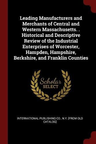 Download Leading Manufacturers and Merchants of Central and Western Massachusetts. . Historical and Descriptive Review of the Industrial Enterprises of ... Hampshire, Berkshire, and Franklin Counties pdf epub