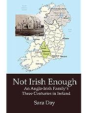 Not Irish Enough: Anglo-Irish Family's Three Centuries in Ireland