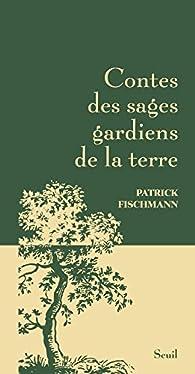 Contes des sages gardiens de la terre par Patrick Fischmann