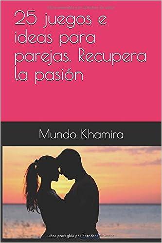 25 juegos e ideas para parejas. Recupera la pasión Mundo Khamira: Amazon.es: Khamira, Mundo: Libros