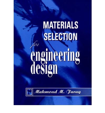 Materials Selection for Engineering Design: Structure, Properties and Applications