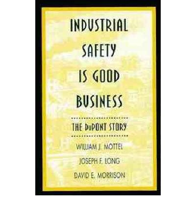Industrial Safety Is Good Business: The Dupont Story (Industrial Health & Safety)