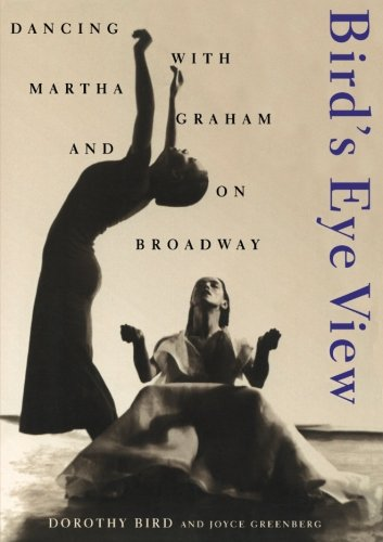 Birds Eye View: Dancing With Martha Graham And On Broadway