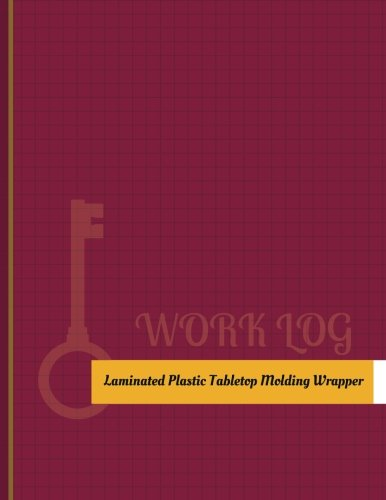 Laminated-Plastic-Tabletop-Molding Wrapper Work Log: Work Journal, Work Diary, Log - 131 pages, 8.5 x 11 inches (Key Work Logs/Work Log)