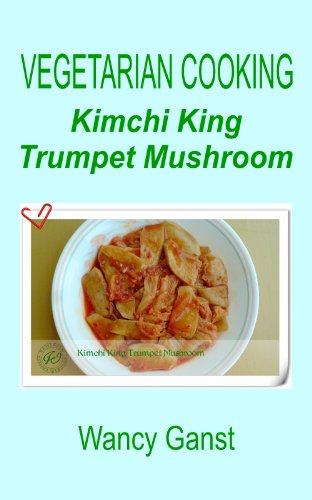 Download vegetarian cooking kimchi king trumpet mushroom download vegetarian cooking kimchi king trumpet mushroom vegetarian cooking vegetables and fruits book 137 book pdf audio idjlx2kfl forumfinder Images