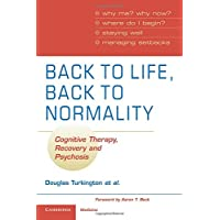 Back to Life, Back to Normality: Cognitive Therapy, Recovery and Psychosis (Cambridge Clinical Guides)