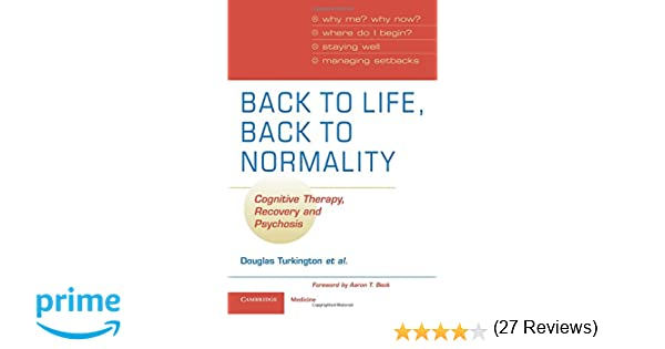 Back to Life, Back to Normality: Cognitive Therapy, Recovery and ...