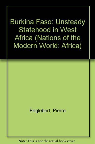 Burkina Faso: Unsteady Statehood In West Africa (NATIONS OF THE MODERN WORLD: AFRICA)