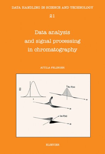 Data Analysis and Signal Processing in Chromatography (Data Handling in Science and Technology Book 21)