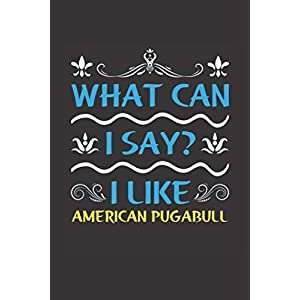 What Can I Say? I Like American Pugabull: Funny Lined Journal Notebook For American Pugabull Dog Lovers 16