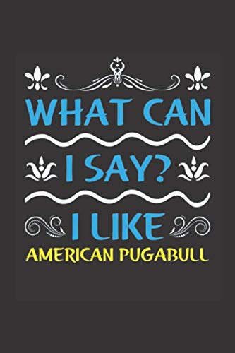 What Can I Say? I Like American Pugabull: Funny Lined Journal Notebook For American Pugabull Dog Lovers 1