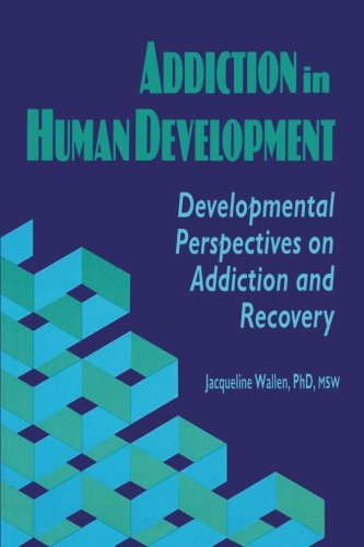 Addiction in Human Development (Haworth Addictions Treatment)