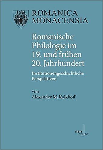 Romanische Philologie im 19. und fruuhen 20. Jahrhundert: Institutionsgeschichtliche Perspektiven