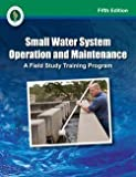 Small Water System Operation and Maintenance, 5th Edition, Office of Water Programs, 1593710410
