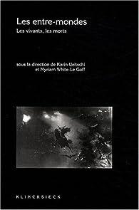 Les entre-mondes : Les vivants, les morts par Karin Ueltschi