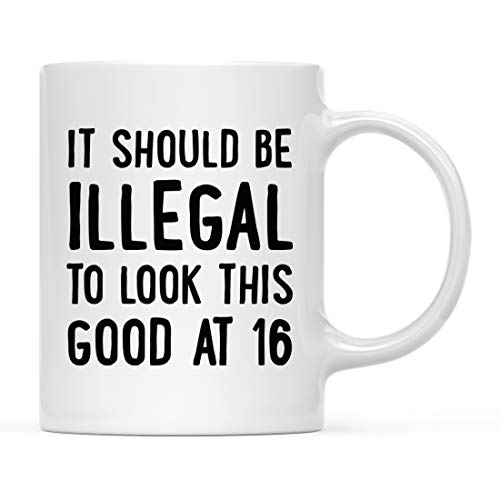 Andaz Press Funny 11oz. Coffee Mug Birthday Gag Gift, It Should be Illegal to Look This Good at 16, 1-Pack, Sweet 16 Birthday Present Ideas for Him Her Family Coworker Friend -