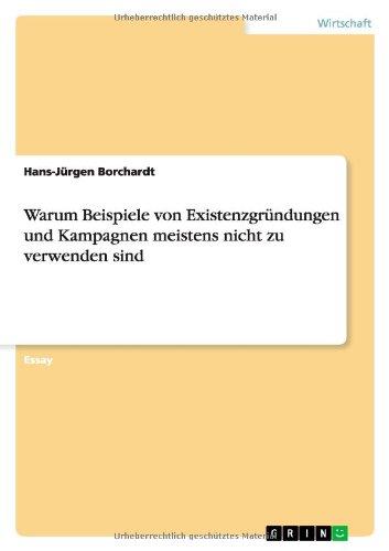 Read Online Warum Beispiele von Existenzgründungen und Kampagnen  meistens nicht zu verwenden sind (German Edition) ebook