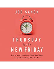 Thursday Is the New Friday: How to Work Fewer Hours, Make More Money, and Spend Time Doing What You Want