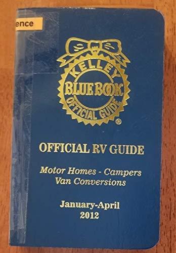 Kelley Blue Book Official Rv Guide Motor Homes Campers Van Conversions Vol 44 January April 2012 Kelley Blue Book Amazon Com Books