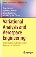 Variational Analysis and Aerospace Engineering: Mathematical Challenges for the Aerospace of the Future (Springer Optimization and Its Applications)