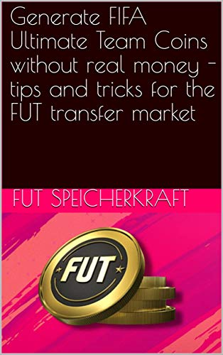 Generate FIFA Ultimate Team Coins without real money - tips and tricks for the FUT transfer market (Fut Coins)