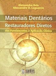 Materiais Dentários Diretos - Dos Fundamentos à Aplicação Clínica: Restauradores Diretos - Dos Fundamentos à Aplicação Clínic