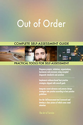 Out of Order All-Inclusive Self-Assessment - More than 660 Success Criteria, Instant Visual Insights, Comprehensive Spreadsheet Dashboard, Auto-Prioritized for Quick Results