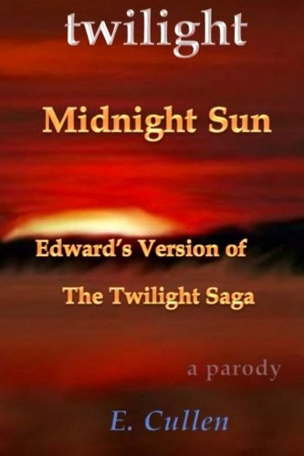 Twilight Midnight Sun: Edward's Version of The Twilight Saga (A Parody) (Volume 1) -