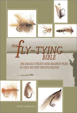 The Fly-Tying Bible: 100 Deadly Trout and Salmon Flies in Step-by-Step Photographs by Peter Gathercole (Mar 1 2003)