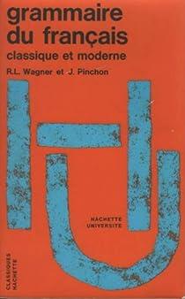 Grammaire du français classique et moderne par Wagner