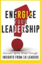 Energize Your Leadership: Discover, Ignite, Break Through