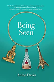 Being Seen: Memoir of an Autistic Mother, Immigrant, And Zen Student by [Davin, Anlor]