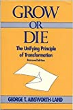 img - for Grow or Die: The Unifying Principle of Transformation book / textbook / text book