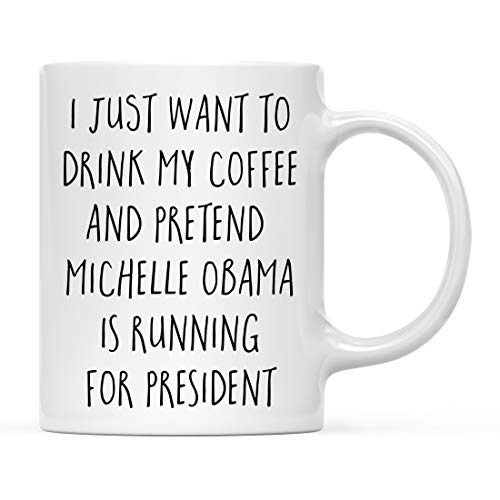 - Andaz Press 2020 Presidential Election 11oz. Coffee Mug Gag Gift, I Just Want to Drink My Coffee and Pretend Michelle Obama is Running for President, 1-Pack with Gift Box