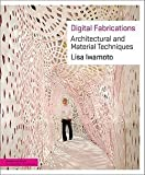 img - for Lisa Iwamoto: Digital Fabrications : Architectural and Material Techniques (Paperback); 2009 Edition book / textbook / text book