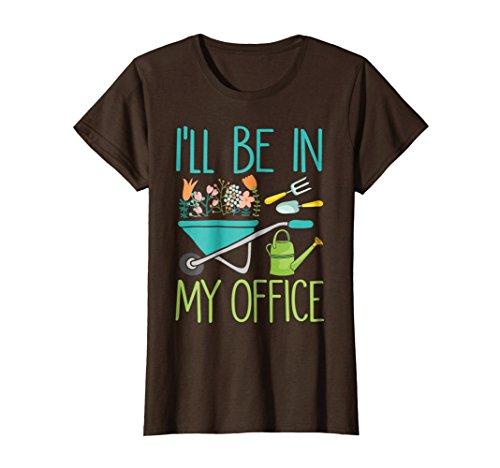 Ill Be In My Office | Gardener Farmer Spring Break T-shirt