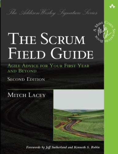 The Scrum Field Guide: Agile Advice for Your First
