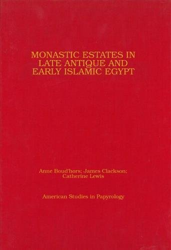 Read Online Monastic Estates in Late Antique and Early Islamic Egypt: Ostraca, Papyri, and Studies in Honour of Sarah Clackson (American Studies in Papyrology) ebook