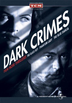 Dark Crimes Film Noir Thrillers / The Glass Key ('42) / Phantom Lady ('44) / The Blue Dahlia ('46)