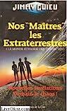 Nos ''Maitres'' les Extraterrestres (Le monde étrange des contactés) : Nouvelles révélations, demain le chaos ! par Jimmy