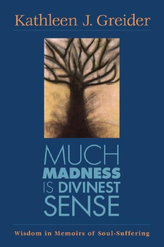 Much Madness Is Divinest Sense: Wisdom in Memoirs of Soul-Suffering