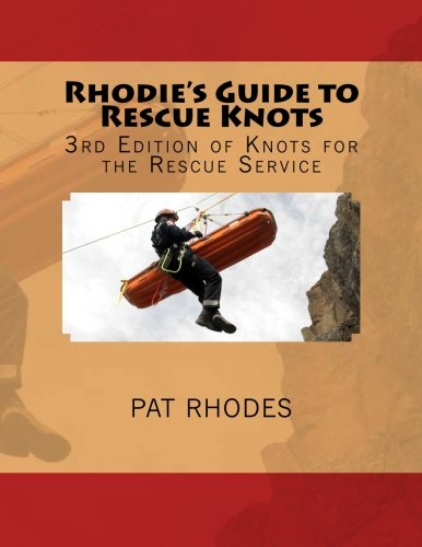 Rhodie's Guide to Rescue Knots: 3rd Edition of Knots for the Rescue Service