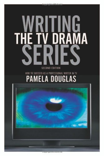 Writing the TV Drama Series: How to Succeed as a...