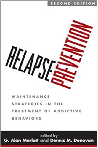 relapse prevention second edition maintenance strategies in the treatment of addictive behaviors 2nd edition